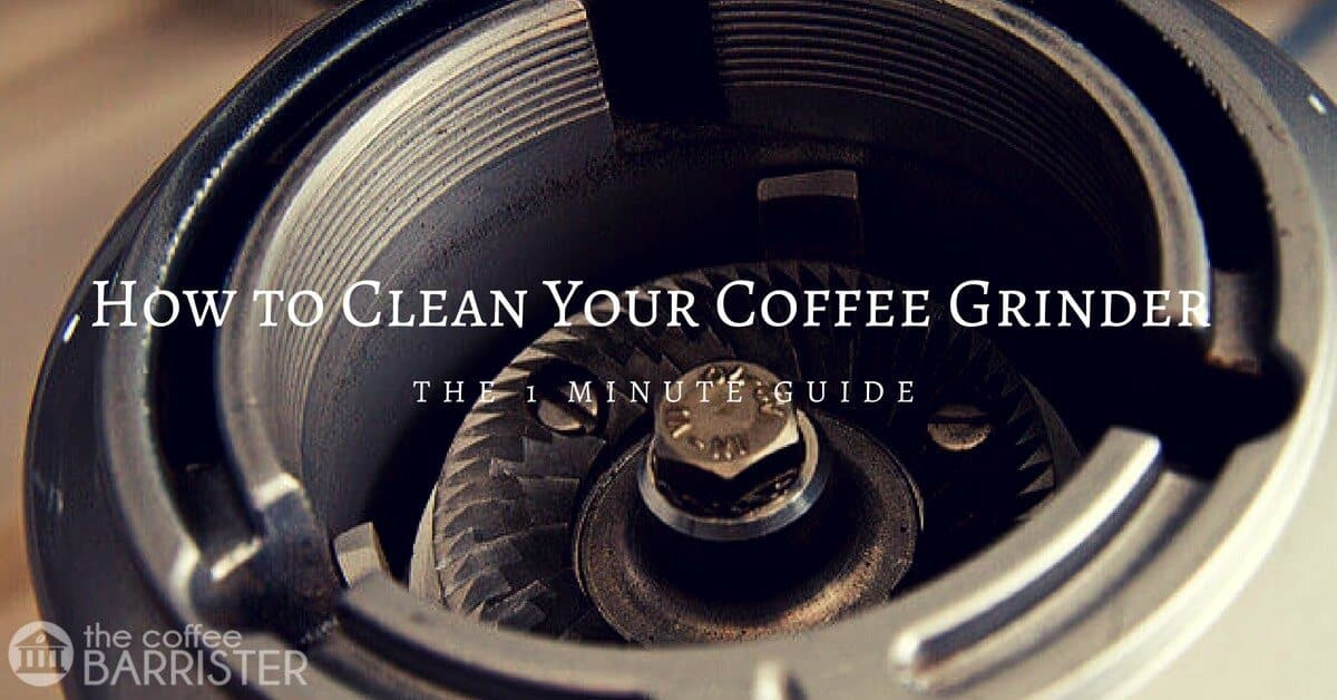 The 1-Minute Guide to Cleaning Your Coffee Grinder [CHEAP & EASY]