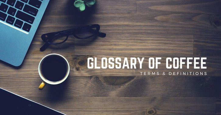 Glossary of Coffee Terms And Condition