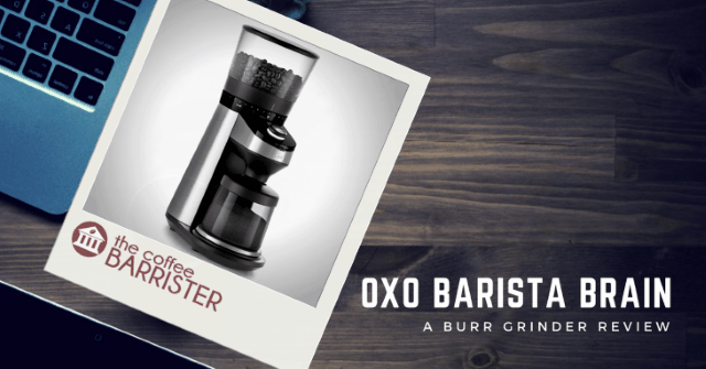 OXO On Barista Brain Conical Coffee Grinder [REVIEW]