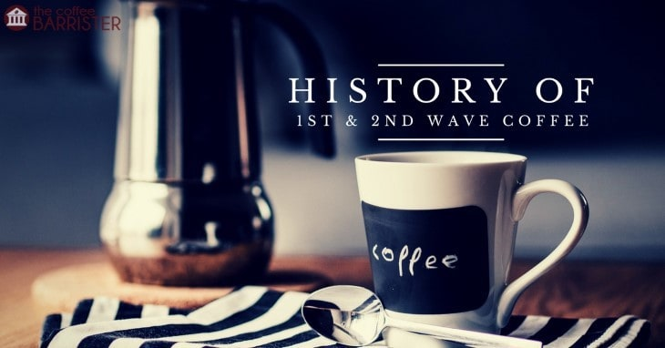 The History of First & Second Wave Coffee