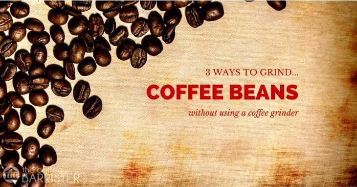 3 Alternative Ways To Grind Coffee Beans Without A Grinder