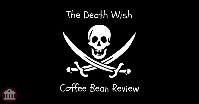 Death Wish Coffee – The World's Strongest Coffee [REVIEW]